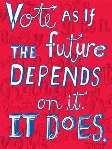 vote as if the future depends on it